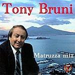 Tony Bruni Matruzza Mia