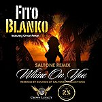 Fito Blanko Whine On You - (Saltone Remix) (Feat. Omari Ferrari) - Single