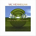 Vic Hennegan Field Of Worlds And Mirrors