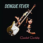 Dengue Fever Cannibal Courtship