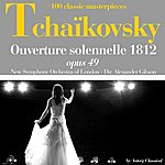 New Symphony Orchestra Of London Tchaikovsky : Ouverture Solenelle 1812, Op. 49 (100 Classic Masterpieces)