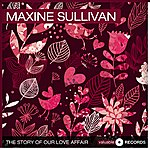 Maxine Sullivan The Story Of Our Love Affair