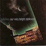 The Satellites Our Very Bright Darkness