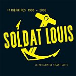 Soldat Louis Itinéraires 1988-2006 (Le Meilleur De Soldat Louis)