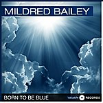 Mildred Bailey Born To Be Blue
