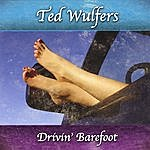 Ted Wulfers Drivin' Barefoot