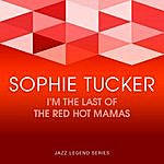 Sophie Tucker I'm The Last Of The Red Hot Mamas
