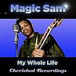 Magic Sam My Whole Life