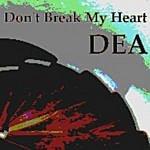 DEA Don't Break My Heart