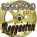 Solid Gold Solid Gold Reggaeton 2012