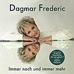 Dagmar Frederic Immer Noch Und Immer Mehr