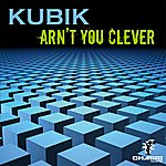 Kubik Arn't You Clever