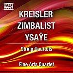 Fine Arts Quartet Kreisler, Zimbalist, Ysaye: String Quartets
