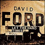 David Ford Let The Hard Times Roll