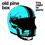 They Might Be Giants Old Pine Box