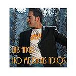Luis Angel No Me Digas Adios - Single