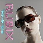 Rubix Take Me Higher - Single