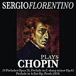Sergio Fiorentino Chopin: 24 Preludes: Prelude In C Sharp Minor / Prelude In A Flat Op.Posth (1834)