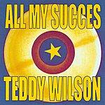 Teddy Wilson All My Succes