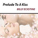 Billy Eckstine Prelude To A Kiss