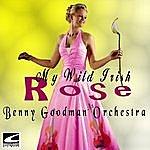 Benny Goodman & His Orchestra My Wild Irish Rose