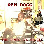 Reh Dogg The Times We Shared