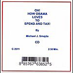 Michael J. Smajda Oh! How Obama Loves To Spend And Tax!