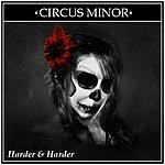 Circus Minor Harder & Harder