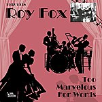 Roy Fox Too Marvelous For Worlds