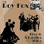 Roy Fox Love Is A Dancing Thing
