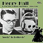 Henry Hall Seein' Is Believin'