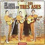 Los Tres Ases 20 Exitos Ranchero Con Los Tres Ases