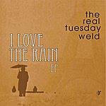 The Real Tuesday Weld I Love The Rain Ep