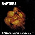 Throbbing Gristle Rafters: Throbbing Gristle Psychic Rally
