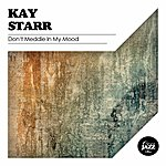 Kay Starr Don't Meddle In My Mood