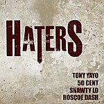 Tony Yayo Haters (Feat. 50 Cent, Roscoe Dash & Shawty Lo) - Single