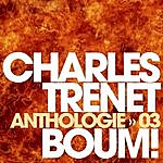 Charles Trenet Anthologie Vol. 3 - Boum !