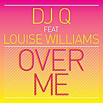 DJ Q Over Me (Feat. Louise Williams) - Single