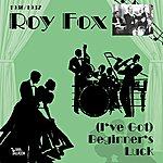 Roy Fox (I've Got) Beginner's Luck