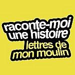 Jean-Pierre Darras Raconte-Moi Une Histoire Vol. 2 : Alphonse Daudet — Les Lettres De Mon Moulin