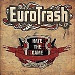 Eurotrash Hate The Game Ep