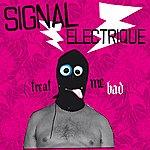 Signal Electrique Treat Me Bad