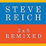 Steve Reich 2x5 (Remixed)
