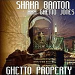 Shaka Banton Ghetto Property