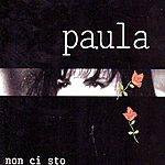 Paula Non CI Sto