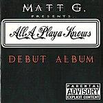 Matt G All A Playa Knows