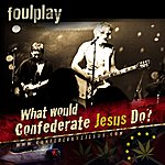 Foul Play What Would Confederate Jesus Do? - Single