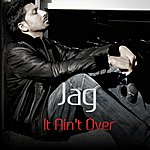 Jag It Ain't Over - Single