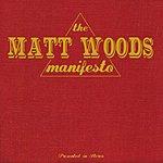 Matt Woods The Matt Woods Manifesto