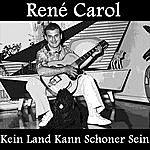 René Carol Kein Land Kann Schoner Sein